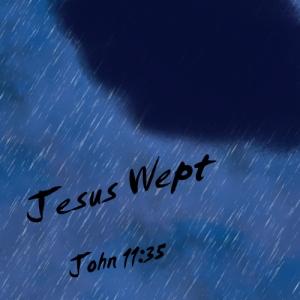 """Jesus Wept"" John 13:35"