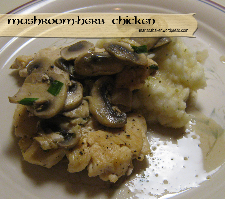 Mushroom-Herb Chicken receipe marissabaker.wordpress.com
