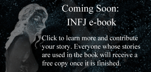 Click to learn more about my upcoming INFJ e-book and contribute your story. Everyone whose stories are used in the book will receive a free copy once it is finished.