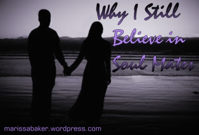"""Why I Still Believe In Soul Mates"" marissabaker.wordpress.com"