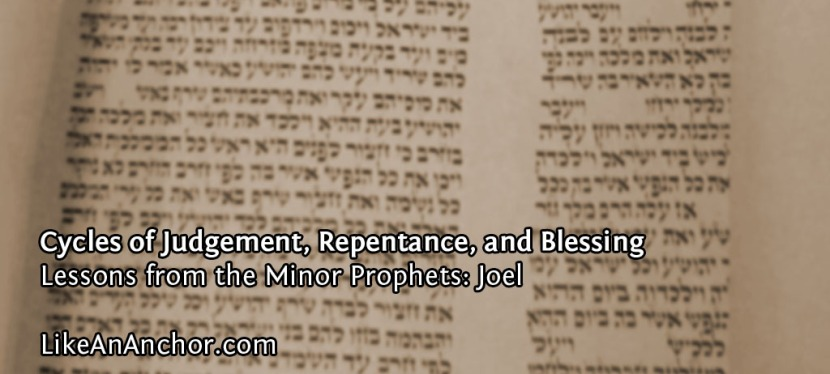Cycles of Judgement, Repentance, and Blessing (Lessons from Joel)