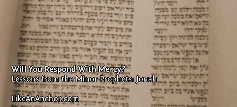 Will You Respond With Mercy? (Lessons from Jonah)