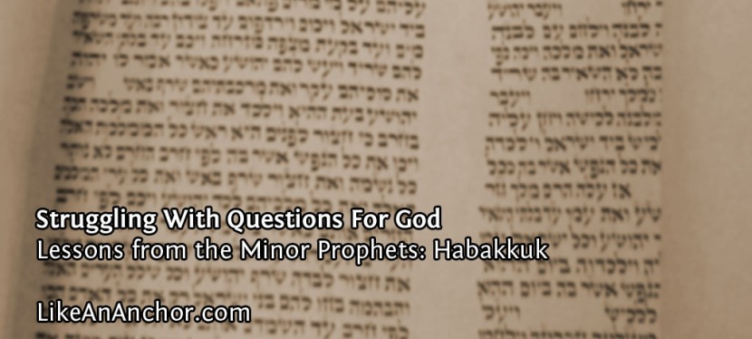 Struggling With Questions For God (Lessons fromHabakkuk)