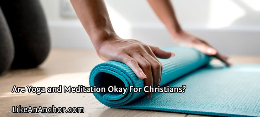 Are Yoga and Meditation Okay For Christians?
