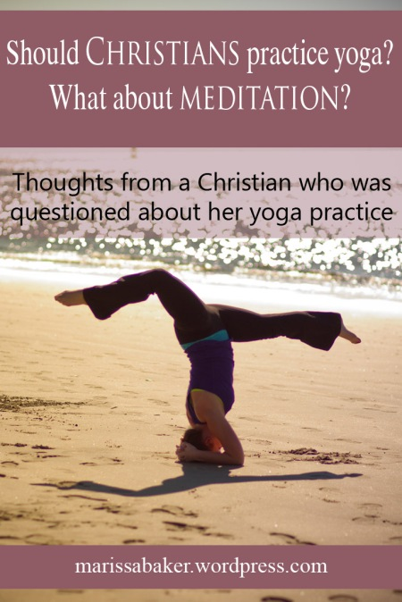 Yoga, Meditation, and Christianity: Thoughts from a Christian who was questioned about her yoga practice | marissabaker.wordpress.com