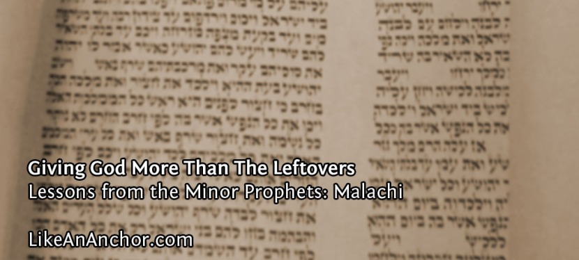Giving God More Than The Leftovers (Lessons from Malachi)