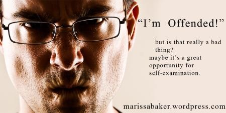 Turning Offense Into Something Useful | marissabaker.wordpress.com