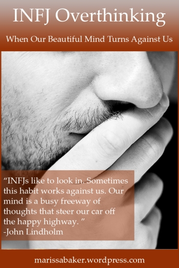 INFJ Overthinking -­ When Our Beautiful Mind Turns Against Us, guest post by John Lindholm | marissabaker.wordpress.com