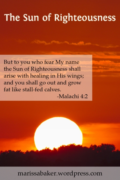 The Sun of Righteousness | marissabaker.wordpress.com