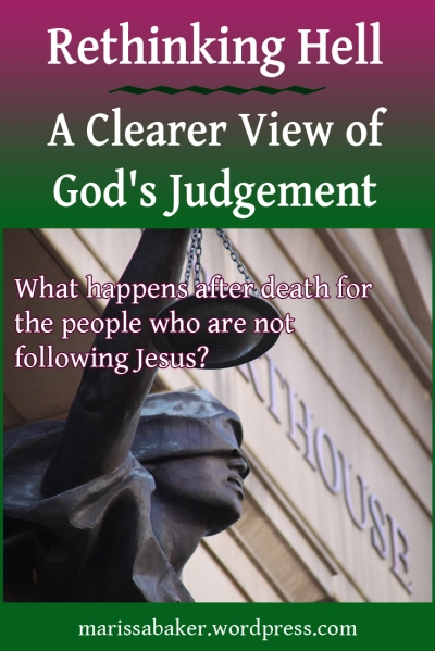 click to read article, Rethinking Hell: A Clearer View of God's Judgement | marissabaker.wordpress.com
