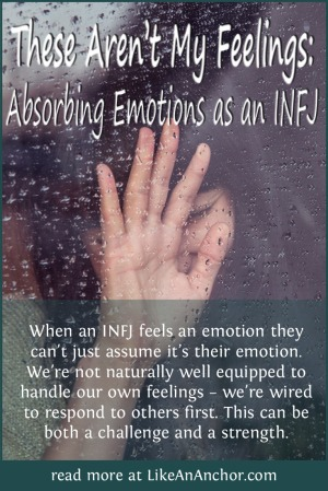 These Aren't My Feelings: Absorbing Emotions as an INFJ | LIkeAnAnchor.com