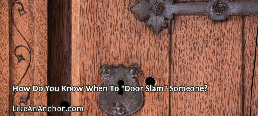 "How Do You Know When To ""Door Slam"" Someone?"
