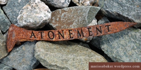 Our Atonement Today | marissabaker.wordpress.com