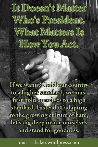 """click to read article, """"It Doesn't Matter Who's President. What Matters Is How You Act"""" 