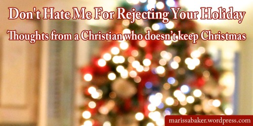 Don't Hate Me For Rejecting Your Holiday | marissabaker.wordpress.com