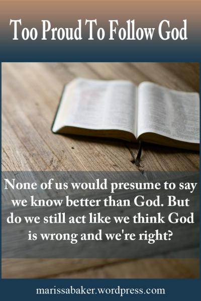 "click to read article, ""Too Proud To Follow God"" | marissabaker.wordpress.com"