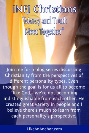 Mercy and Truth Meet Together: INFJ Christians | LikeAnAnchor.com