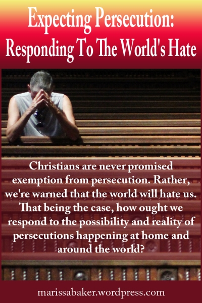 "click to read article, ""Expecting Persecution: Responding To The World's Hate"" 