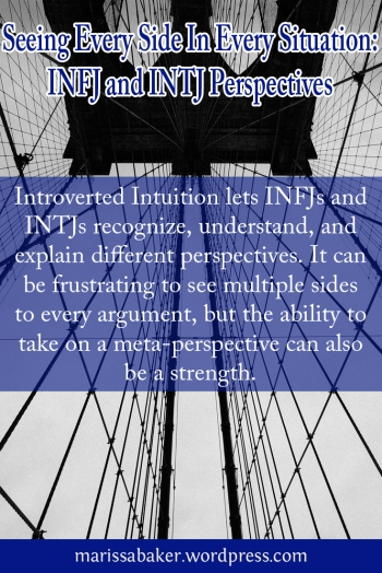Seeing Every Side In Every Situation: INFJ and INTJ Perspectives | marissabaker.wordpress.com