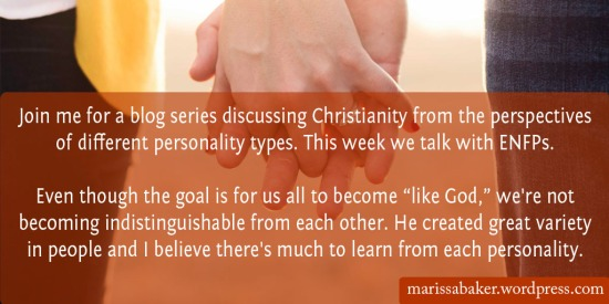 ENFP - Join me for a blog series discussing Christianity from the perspectives of different personality types. | marissabaker.wordpress.com