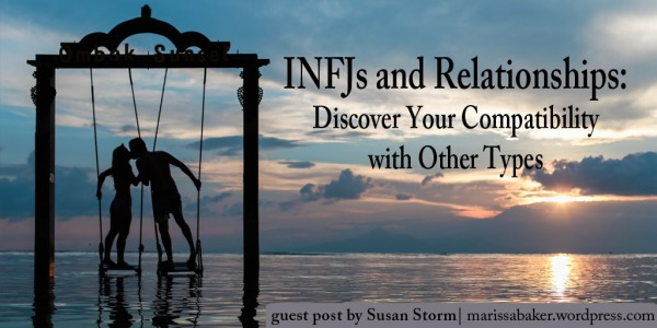 INFJs and Relationships: Discover Your Compatibility with Other Types. Guest post by Susan Storm at marissabaker.wordpress.com