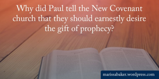 Why did Paul tell the New Covenant church that they should earnestly desire the gift of prophecy? | marissabaker.wordpress.com