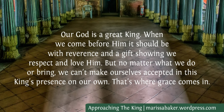 Approaching The King: Keys To Entering God's Presence | marissabaker.wordpress.com