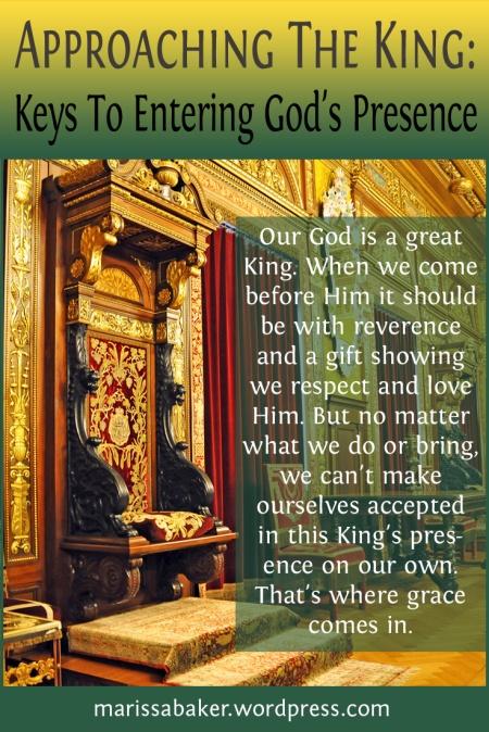 Approaching The King: Keys To Entering God's Presence | marissabaker.wordpress.com