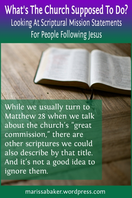 What's The Church Supposed To Do? Looking At Scriptural Mission Statements For People Following Jesus | marissabaker.wordpress.com