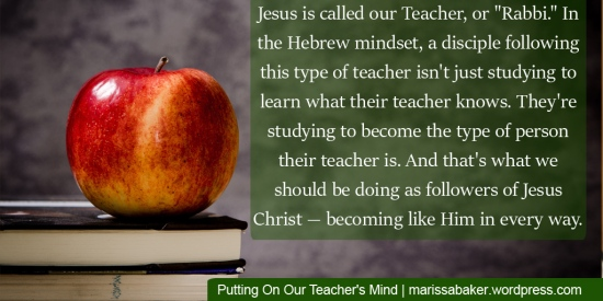 Putting On Our Teacher's Mind: How Christians Learn To Be Like Jesus | marissabaker.wordpress.com