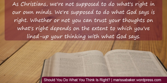 Should You Do What You Think Is Right? | marissabaker.wordpress.com