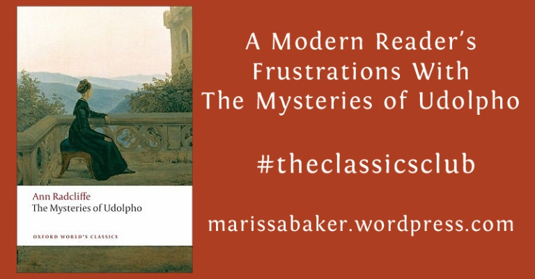 A Modern Reader's Frustrations With The Mysteries of Udolpho | marissabaker.wordpress.com
