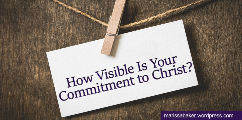How Visible Is Your Commitment to Christ?