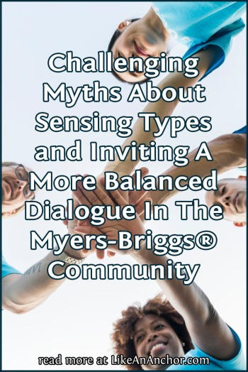 Challenging Myths About Sensing Types and Inviting A More Balanced Dialogue | LikeAnAnchor.com