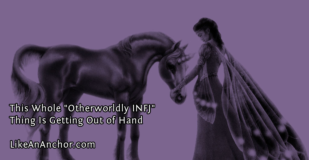 """This Whole """"Otherworldly INFJ"""" Thing Is Getting Out of Hand 
