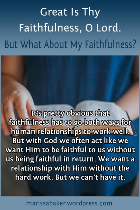 Great Is Thy Faithfulness, O Lord. But What About My Faithfulness? | marissabaker.wordpress.com