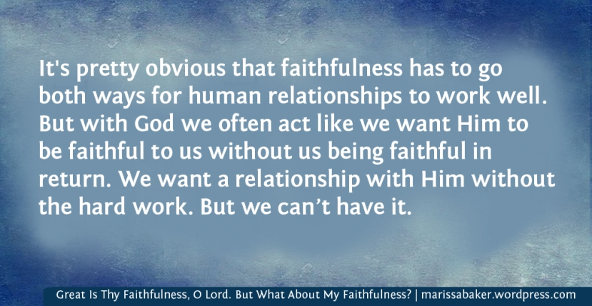 Great Is Thy Faithfulness, O Lord. But What About My Faithfulness?