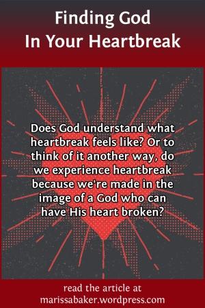 Finding God In Your Heartbreak | marissabaker.wordpress.com