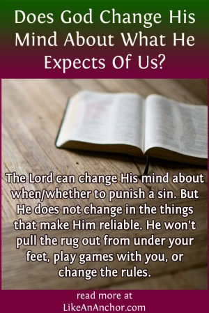Does God Change His Mind About What He Expects Of Us? | LikeAnAnchor.com