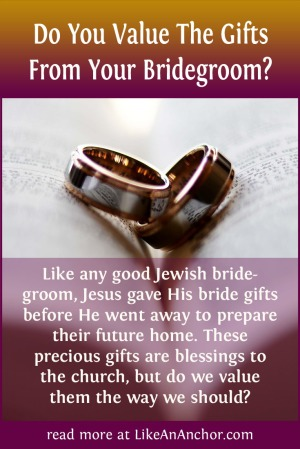 Do You Value The Gifts From Your Bridegroom? | LikeAnAnchor.com