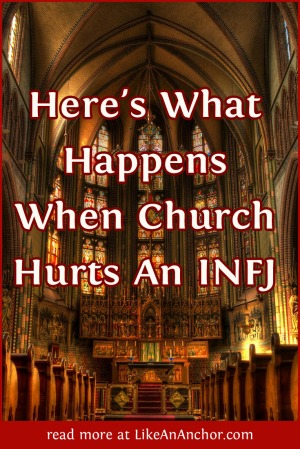 Here's What Happens When Church Hurts An INFJ | LikeAnAnchor.com