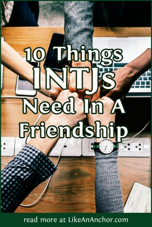 10 Things INTJs Need In A Friendship | LikeAnAnchor.com