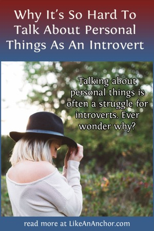 Why It's So Hard To Talk About Personal Things As An Introvert | LikeAnAnchor.com