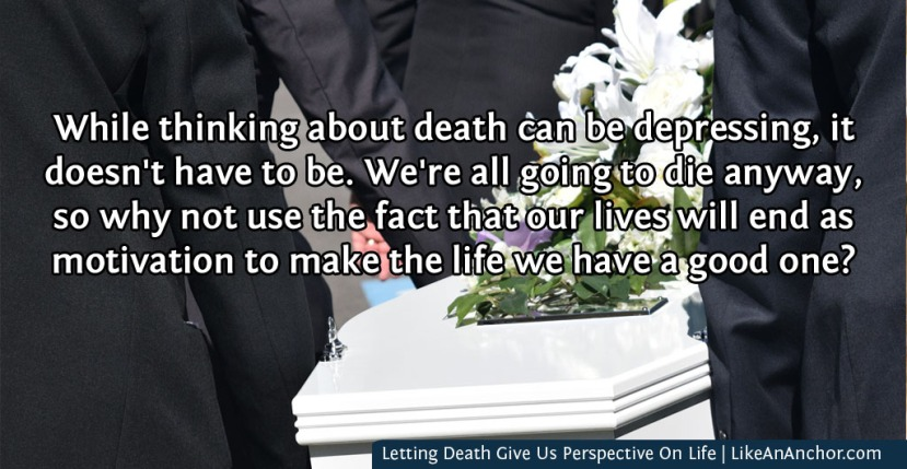 Letting Death Give Us Perspective On Life