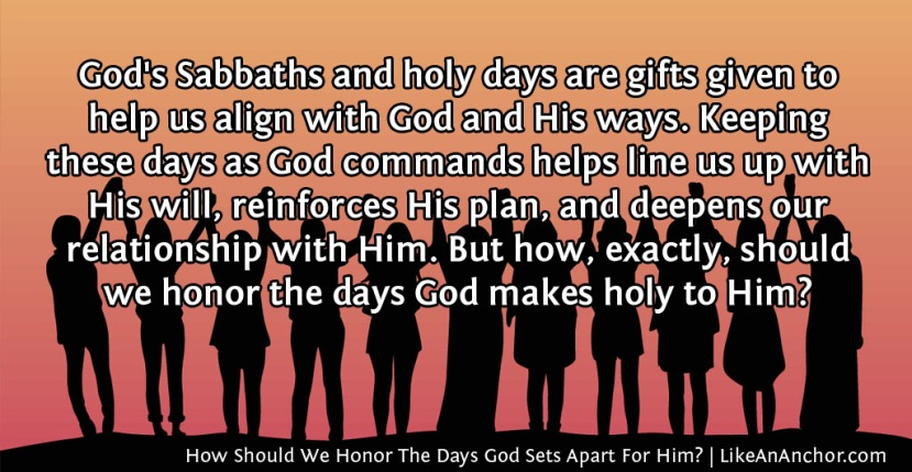 How Should We Honor The Days God Sets Apart ForHim?