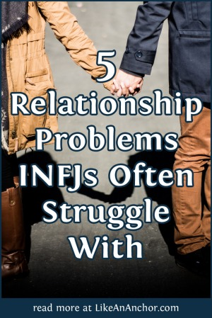 5 Relationship Problems INFJs Often Struggle With | LikeAnAnchor.com