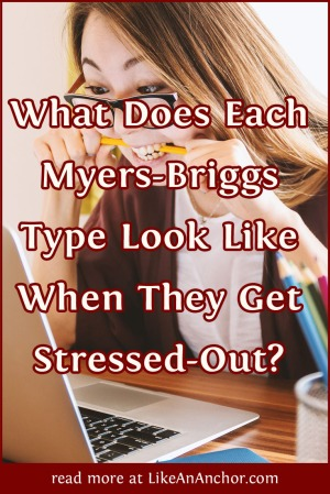 What Does Each Myers-Briggs® Type Look Like When They Get Stressed-Out? | LikeAnAnchor.com