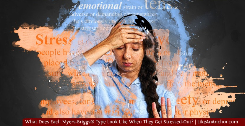 What Does Each Myers-Briggs® Type Look Like When They Get Stressed-Out?