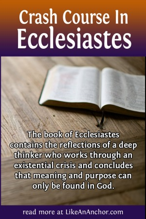 Crash Course In Ecclesiastes | LikeAnAnchor.com