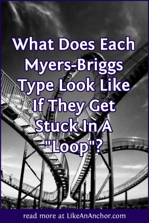 "What Does Each Myers-Briggs® Type Look Like If They Get Stuck In A ""Loop""? 